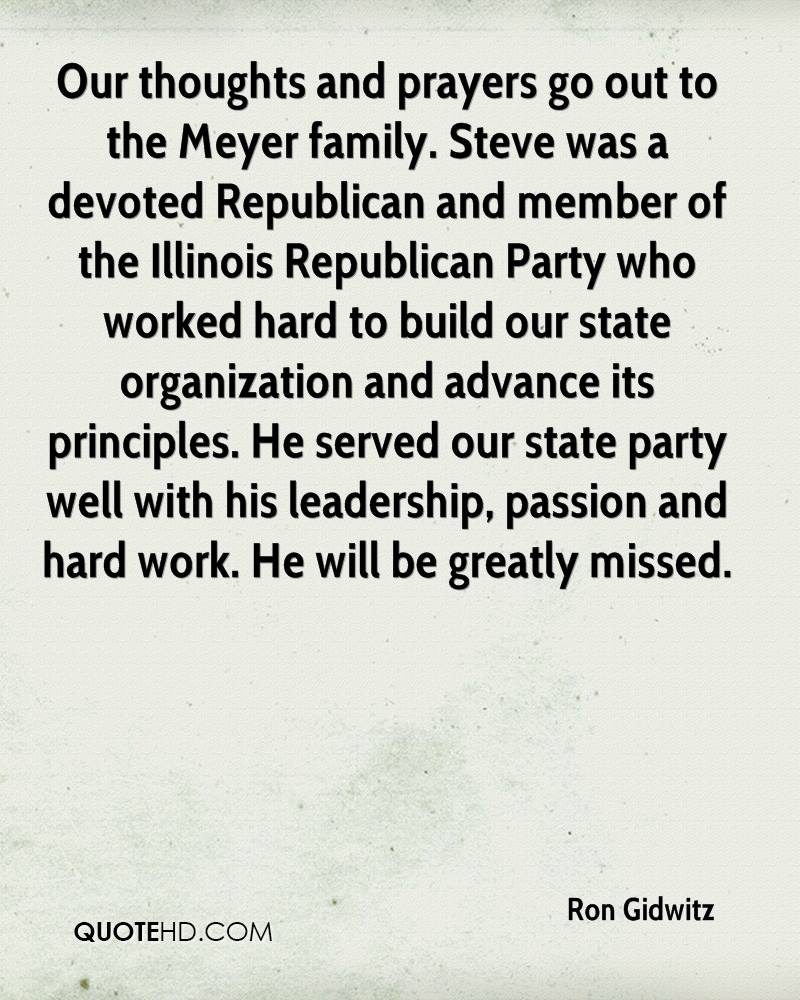 Our thoughts and prayers go out to the Meyer family. Steve was a devoted Republican and member of the Illinois Republican Party who worked hard to build our state organization and advance its principles. He served our state party well with his leadership, passion and hard work. He will be greatly missed.