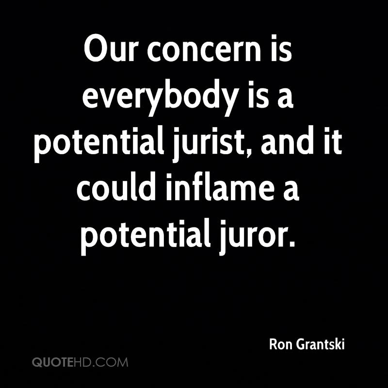Our concern is everybody is a potential jurist, and it could inflame a potential juror.