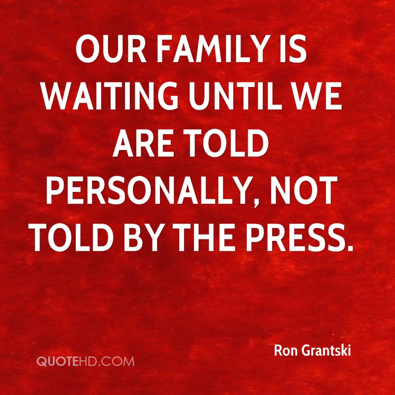 Our family is waiting until we are told personally, not told by the press.
