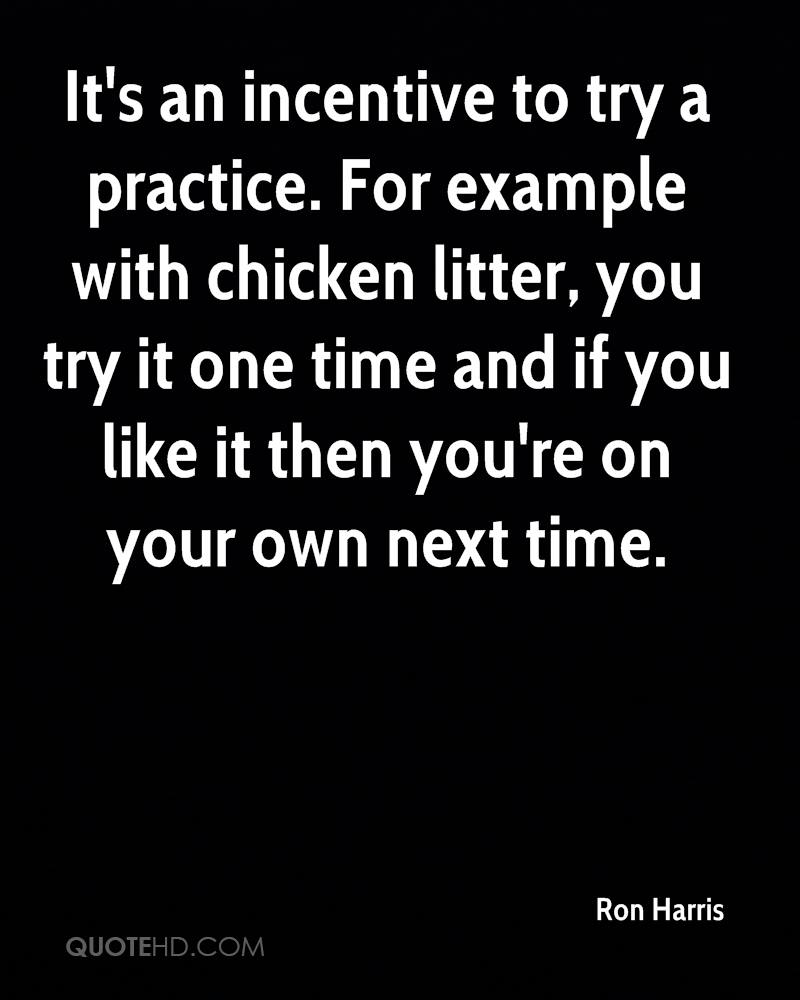 It's an incentive to try a practice. For example with chicken litter, you try it one time and if you like it then you're on your own next time.