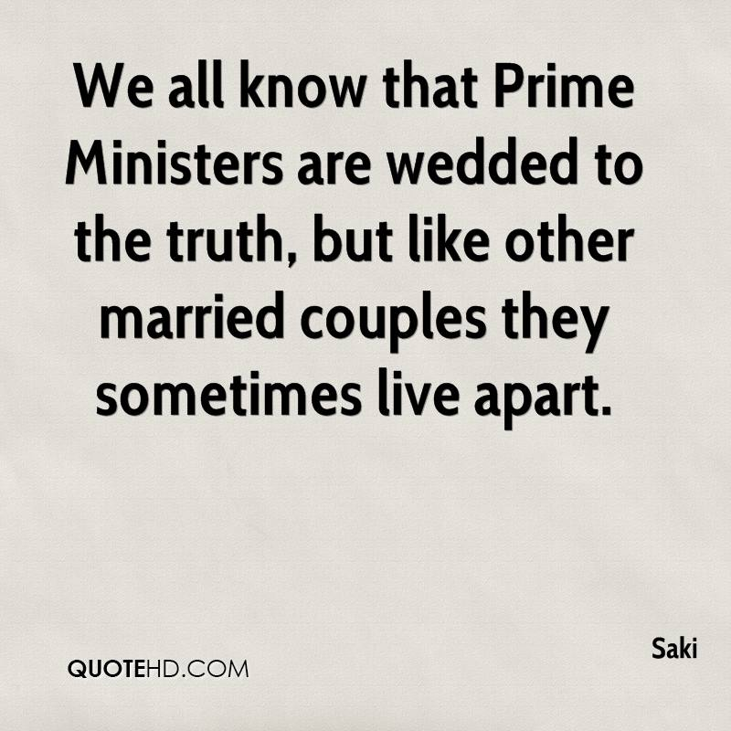 We all know that Prime Ministers are wedded to the truth, but like other married couples they sometimes live apart.