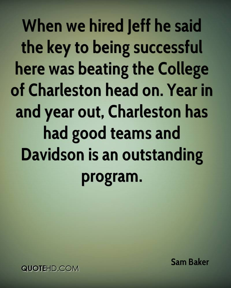 When we hired Jeff he said the key to being successful here was beating the College of Charleston head on. Year in and year out, Charleston has had good teams and Davidson is an outstanding program.