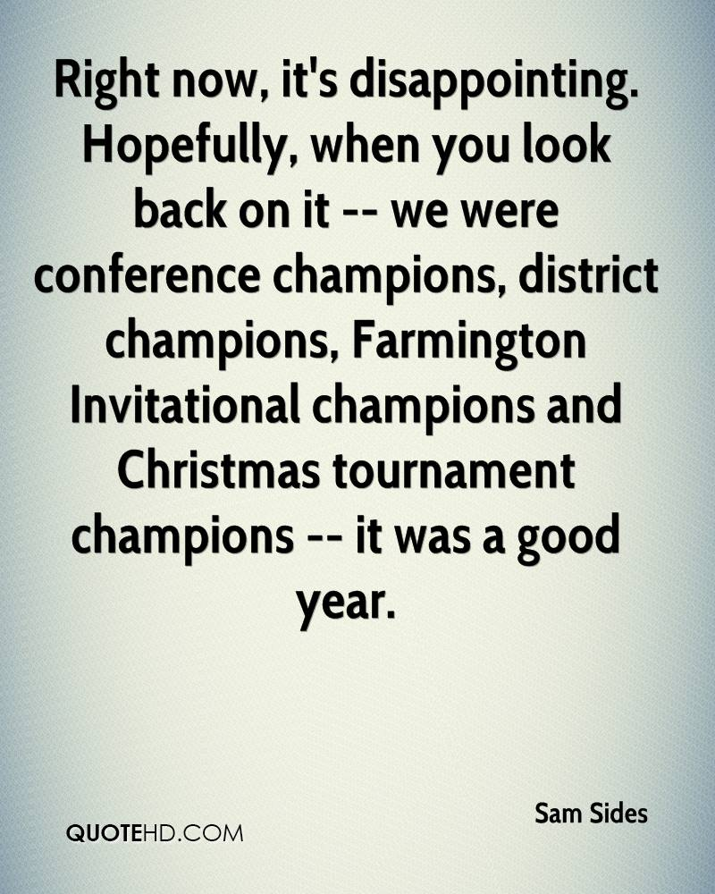 Right now, it's disappointing. Hopefully, when you look back on it -- we were conference champions, district champions, Farmington Invitational champions and Christmas tournament champions -- it was a good year.