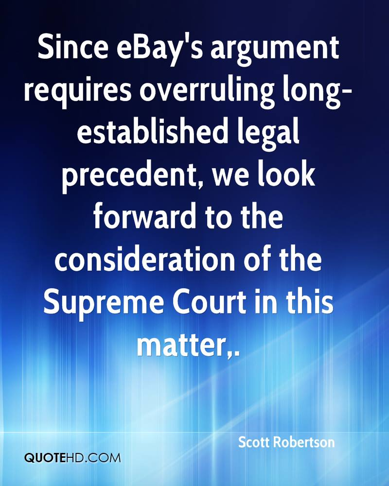 Since eBay's argument requires overruling long-established legal precedent, we look forward to the consideration of the Supreme Court in this matter.