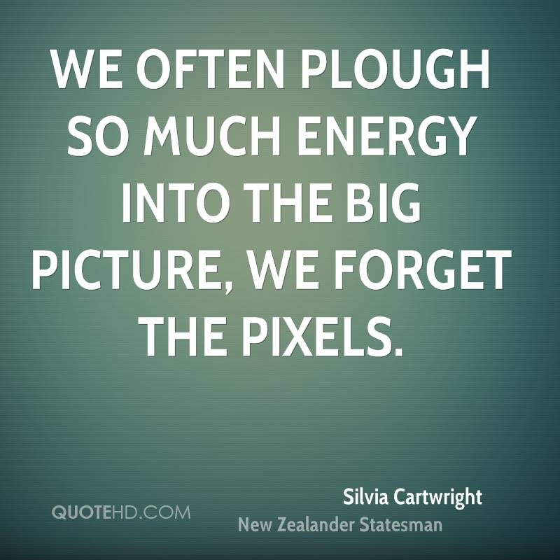 We often plough so much energy into the big picture, we forget the pixels.