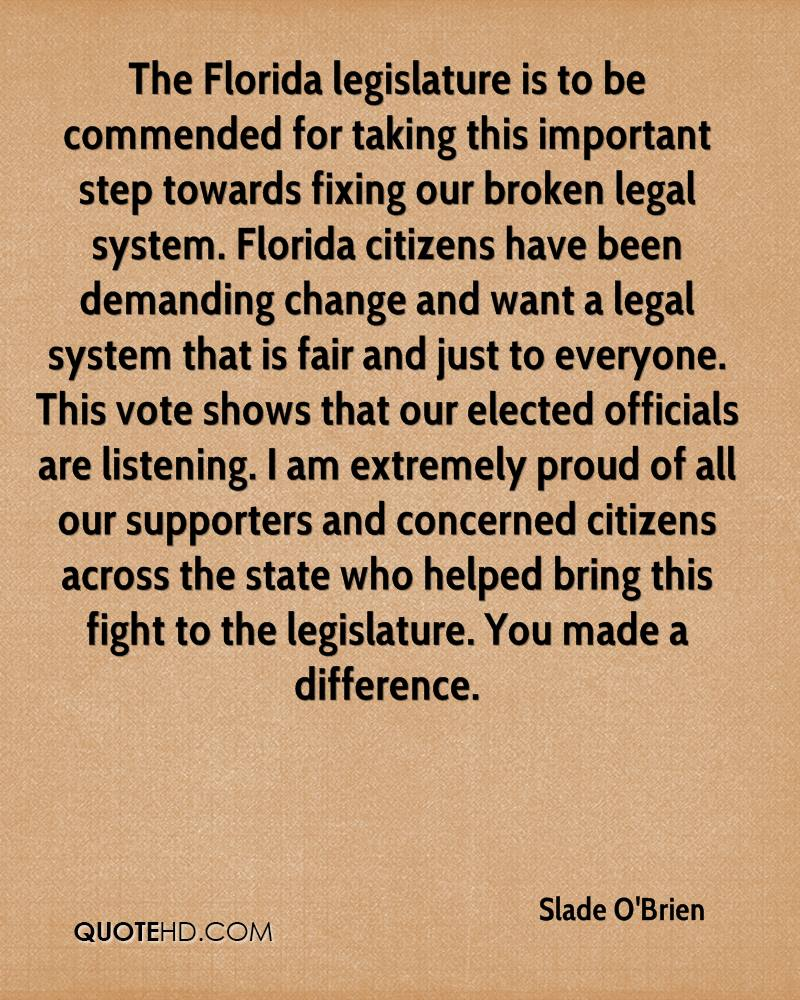 The Florida legislature is to be commended for taking this important step towards fixing our broken legal system. Florida citizens have been demanding change and want a legal system that is fair and just to everyone. This vote shows that our elected officials are listening. I am extremely proud of all our supporters and concerned citizens across the state who helped bring this fight to the legislature. You made a difference.