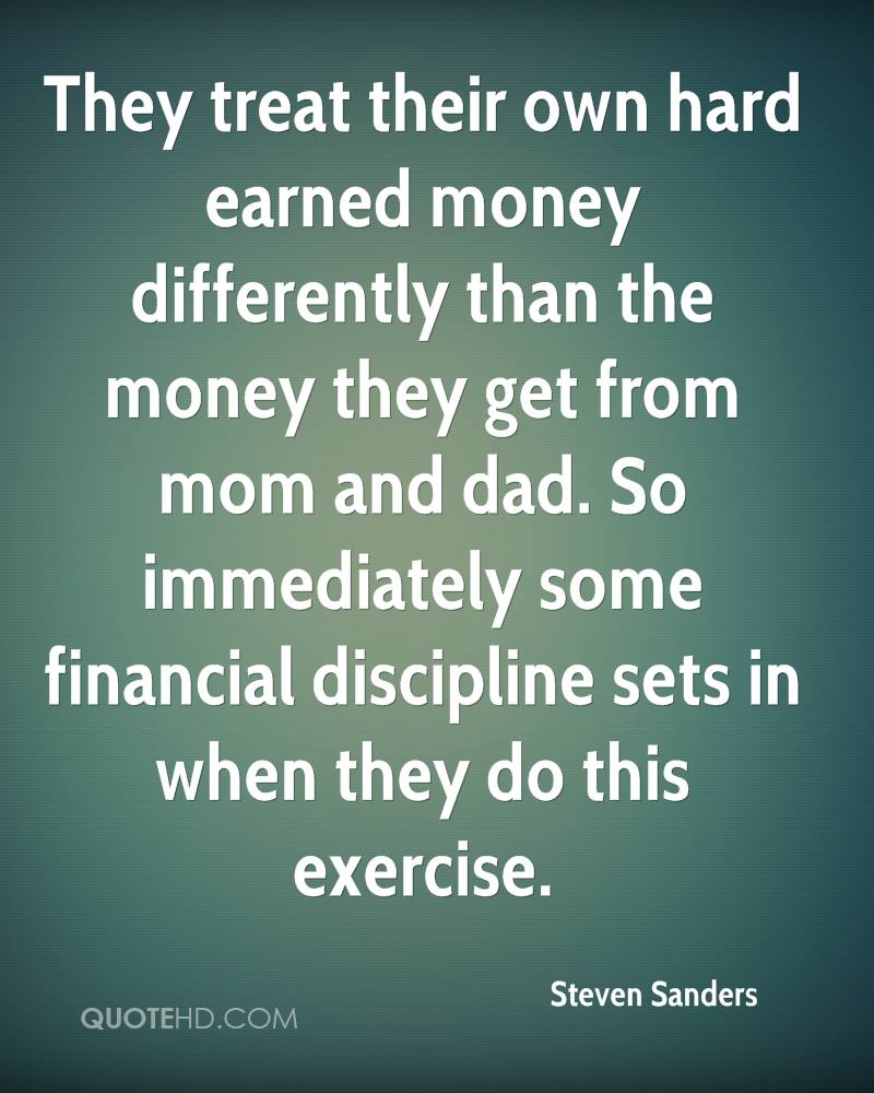 They treat their own hard earned money differently than the money they get from mom and dad. So immediately some financial discipline sets in when they do this exercise.