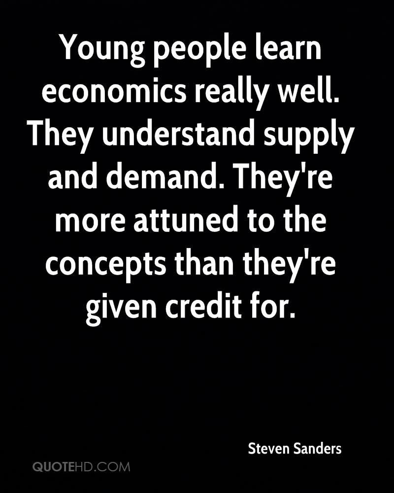 Young people learn economics really well. They understand supply and demand. They're more attuned to the concepts than they're given credit for.