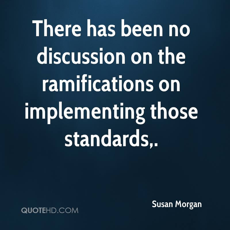 There has been no discussion on the ramifications on implementing those standards.