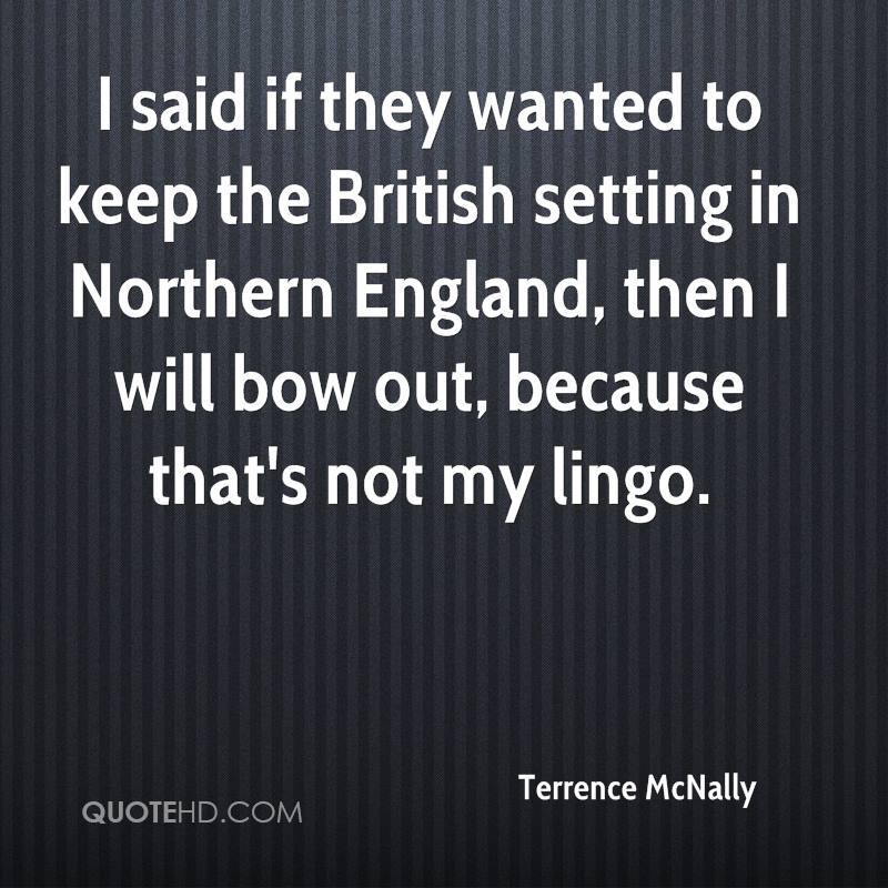 I said if they wanted to keep the British setting in Northern England, then I will bow out, because that's not my lingo.