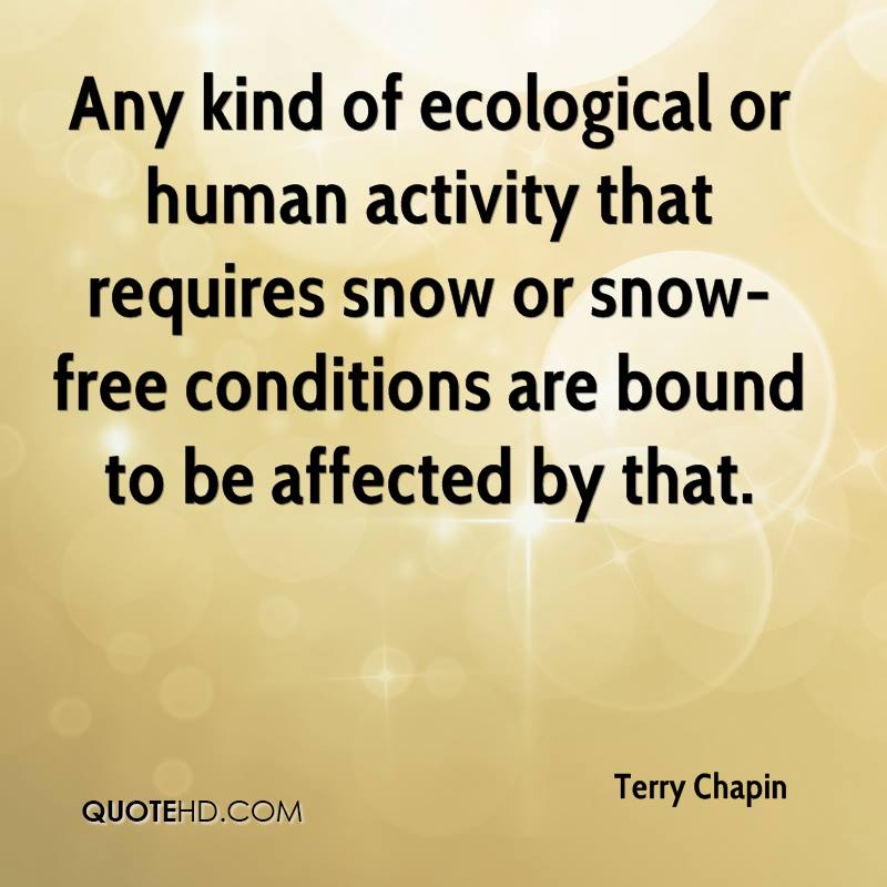 Any kind of ecological or human activity that requires snow or snow-free conditions are bound to be affected by that.