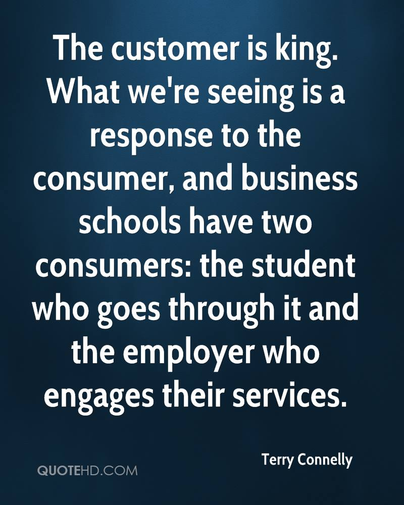 The customer is king. What we're seeing is a response to the consumer, and business schools have two consumers: the student who goes through it and the employer who engages their services.