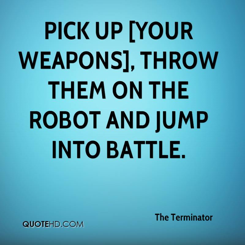 pick up [your weapons], throw them on the robot and jump into battle.