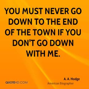 You must never go down to the end of the town if you don't go down with me.