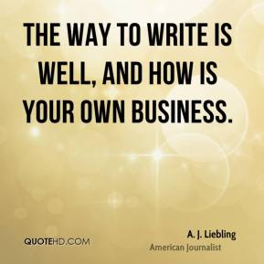 The way to write is well, and how is your own business.