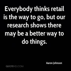 Aaron Johnson - Everybody thinks retail is the way to go, but our research shows there may be a better way to do things.