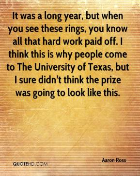 Aaron Ross - It was a long year, but when you see these rings, you know all that hard work paid off. I think this is why people come to The University of Texas, but I sure didn't think the prize was going to look like this.