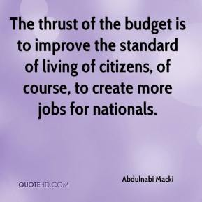 Abdulnabi Macki - The thrust of the budget is to improve the standard of living of citizens, of course, to create more jobs for nationals.