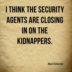 Abel Oshevire - I think the security agents are closing in on the kidnappers.
