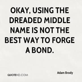 Adam Brody - Okay, using the dreaded middle name is not the best way to forge a bond.