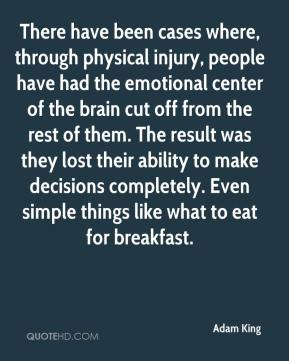 There have been cases where, through physical injury, people have had the emotional center of the brain cut off from the rest of them. The result was they lost their ability to make decisions completely. Even simple things like what to eat for breakfast.