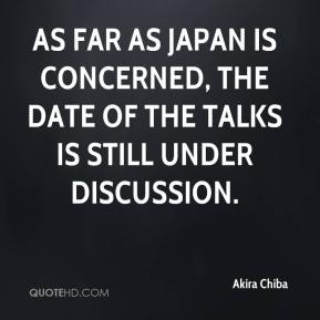 As far as Japan is concerned, the date of the talks is still under discussion.