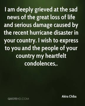 I am deeply grieved at the sad news of the great loss of life and serious damage caused by the recent hurricane disaster in your country. I wish to express to you and the people of your country my heartfelt condolences.
