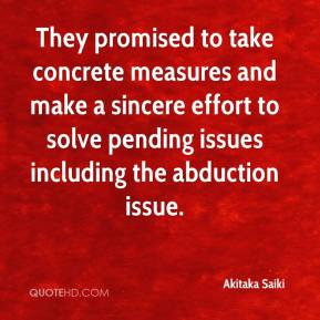 Akitaka Saiki - They promised to take concrete measures and make a sincere effort to solve pending issues including the abduction issue.