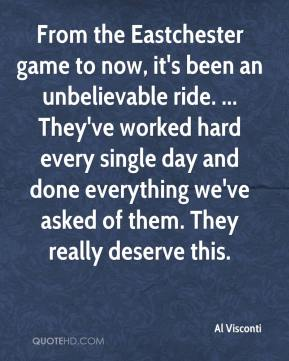 From the Eastchester game to now, it's been an unbelievable ride. ... They've worked hard every single day and done everything we've asked of them. They really deserve this.