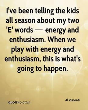 I've been telling the kids all season about my two 'E' words — energy and enthusiasm. When we play with energy and enthusiasm, this is what's going to happen.