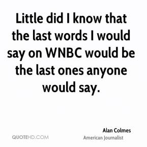 Little did I know that the last words I would say on WNBC would be the last ones anyone would say.