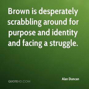 Brown is desperately scrabbling around for purpose and identity and facing a struggle.