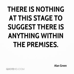 Alan Green - There is nothing at this stage to suggest there is anything within the premises.