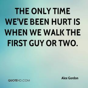 The only time we've been hurt is when we walk the first guy or two.