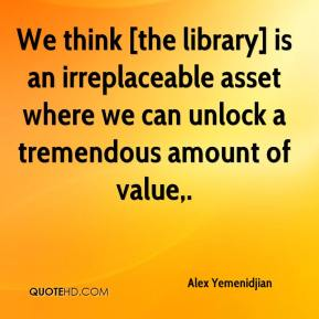 Alex Yemenidjian - We think [the library] is an irreplaceable asset where we can unlock a tremendous amount of value.