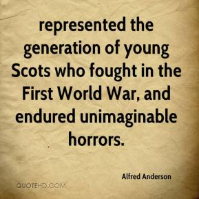 Alfred Anderson - represented the generation of young Scots who fought in the First World War, and endured unimaginable horrors.