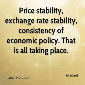 Ali Allawi - Price stability, exchange rate stability, consistency of economic policy. That is all taking place.