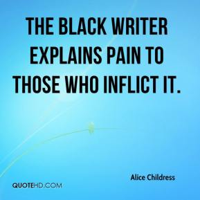 Alice Childress - The Black writer explains pain to those who inflict it.