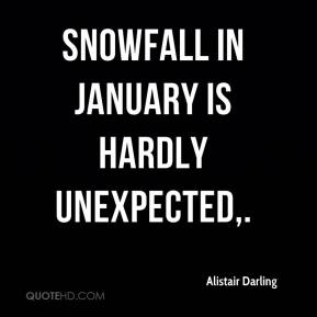Alistair Darling - Snowfall in January is hardly unexpected.
