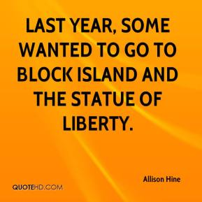 Allison Hine - Last year, some wanted to go to Block Island and the Statue of Liberty.