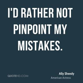 I'd rather not pinpoint my mistakes.