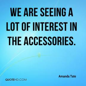 Amanda Tate - We are seeing a lot of interest in the accessories.