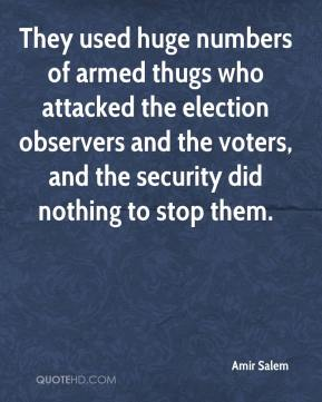 Amir Salem - They used huge numbers of armed thugs who attacked the election observers and the voters, and the security did nothing to stop them.