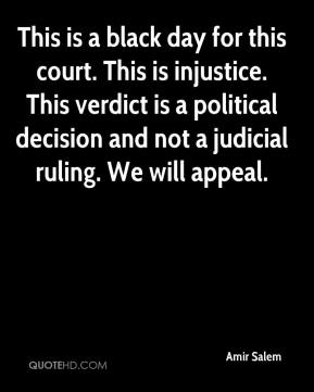 Amir Salem - This is a black day for this court. This is injustice. This verdict is a political decision and not a judicial ruling. We will appeal.