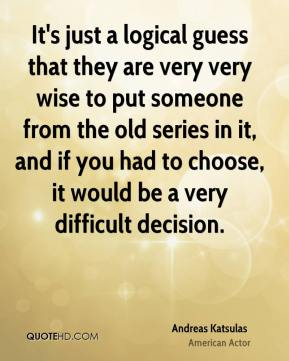 It's just a logical guess that they are very very wise to put someone from the old series in it, and if you had to choose, it would be a very difficult decision.