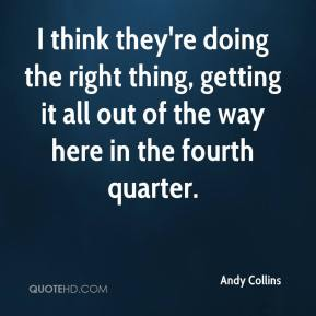 Andy Collins - I think they're doing the right thing, getting it all out of the way here in the fourth quarter.