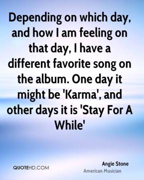 Angie Stone - Depending on which day, and how I am feeling on that day, I have a different favorite song on the album. One day it might be 'Karma', and other days it is 'Stay For A While'