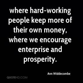 Ann Widdecombe - where hard-working people keep more of their own money, where we encourage enterprise and prosperity.