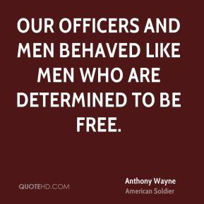 Our officers and men behaved like men who are determined to be free.