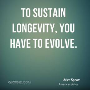 To sustain longevity, you have to evolve.